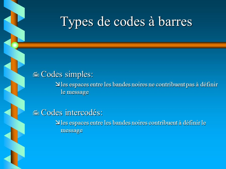 Types de codes à barres Codes simples: Codes intercodés: