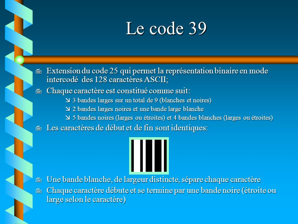 Le code 39 Extension du code 25 qui permet la représentation binaire en mode intercodé des 128 caractères ASCII;