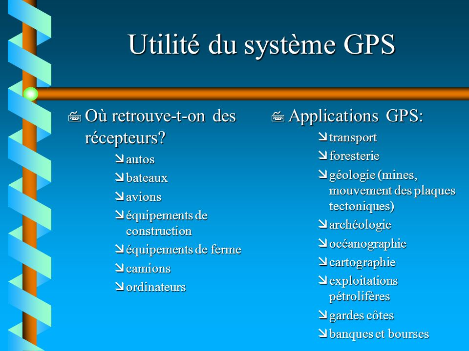 Utilité du système GPS Où retrouve-t-on des récepteurs