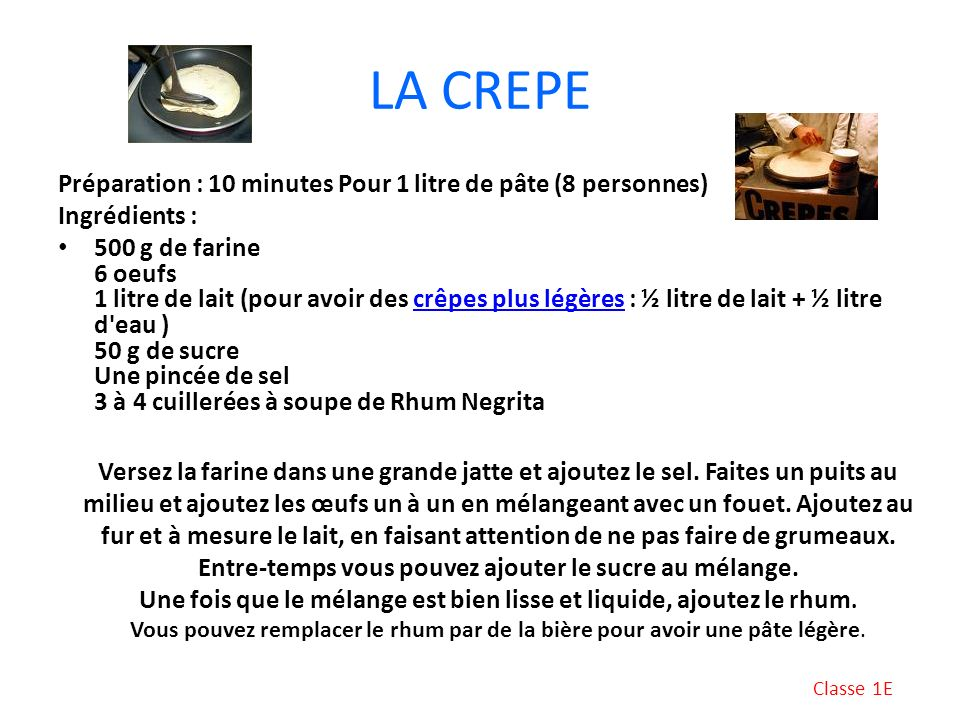 LA CREPE Préparation : 10 minutes Pour 1 litre de pâte (8 personnes)