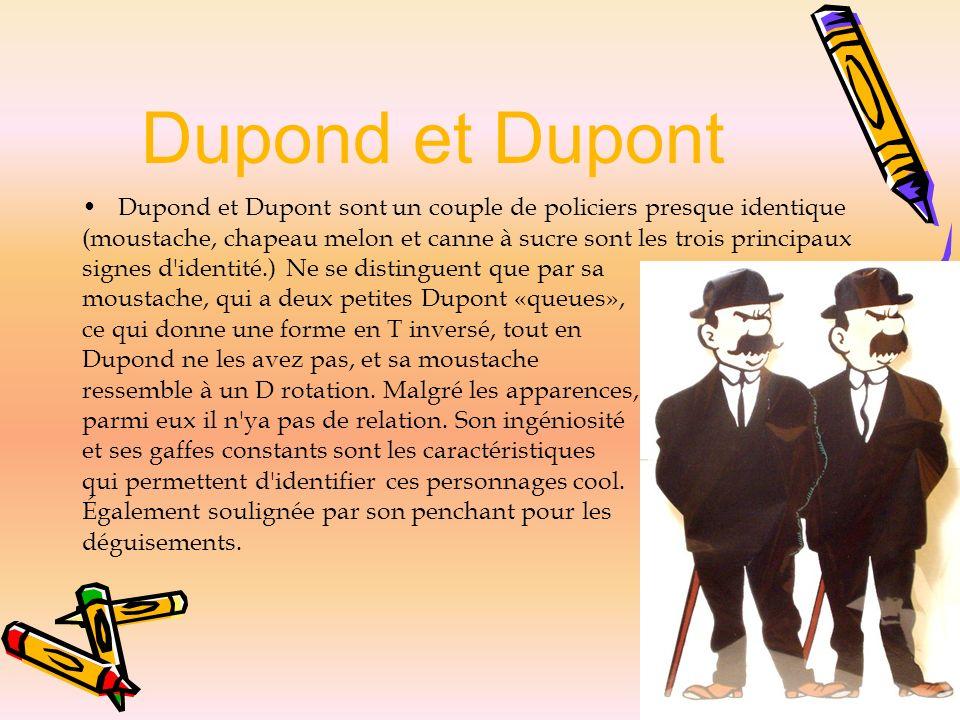 Dupond et Dupont Dupond et Dupont sont un couple de policiers presque identique.