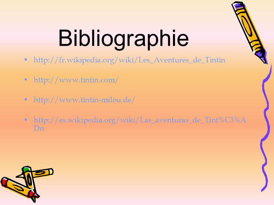 Bibliographie http://fr.wikipedia.org/wiki/Les_Aventures_de_Tintin