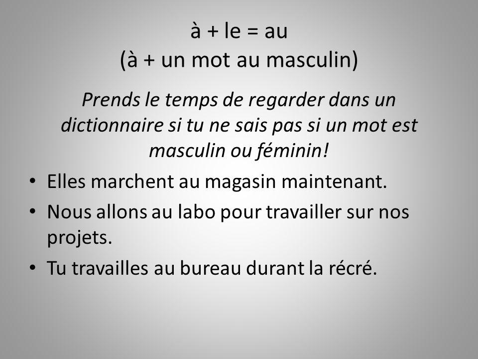 à + le = au (à + un mot au masculin)