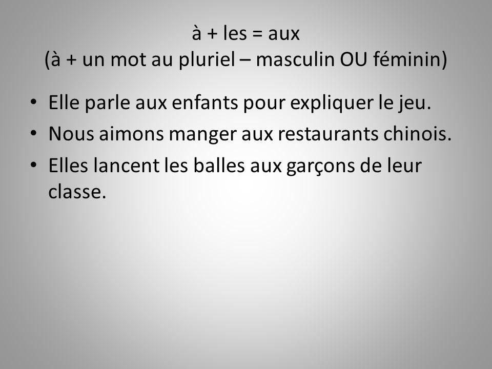 à + les = aux (à + un mot au pluriel – masculin OU féminin)