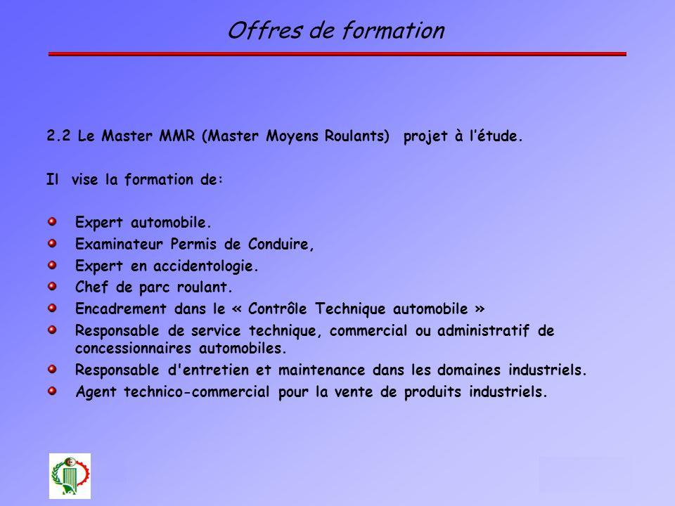 Offres de formation 2.2 Le Master MMR (Master Moyens Roulants) projet à l'étude. Il vise la formation de: