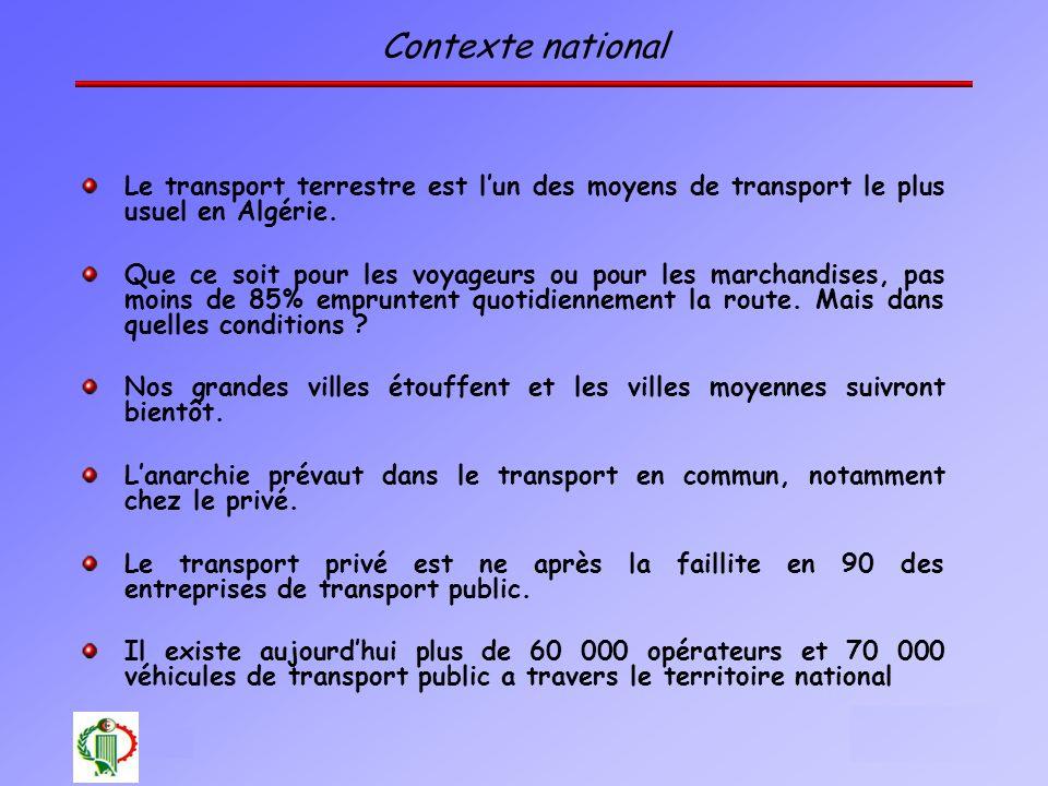 Contexte national Le transport terrestre est l'un des moyens de transport le plus usuel en Algérie.