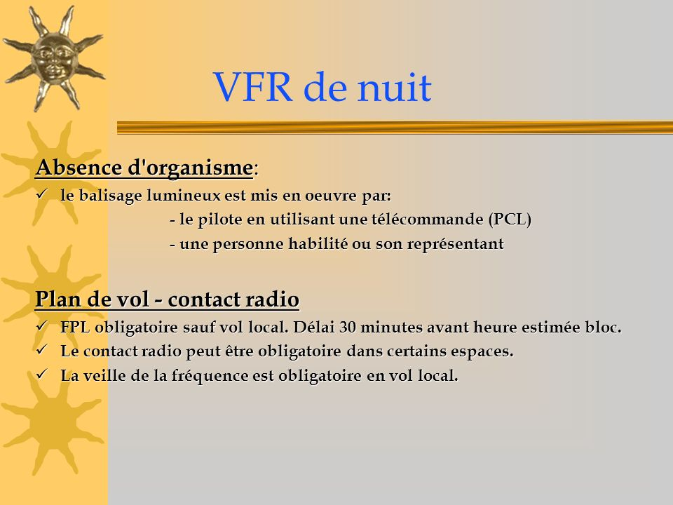 VFR de nuit Absence d organisme: Plan de vol - contact radio
