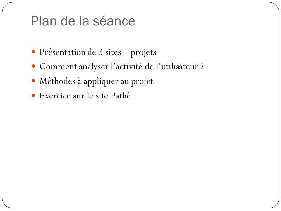 Plan de la séance Présentation de 3 sites – projets