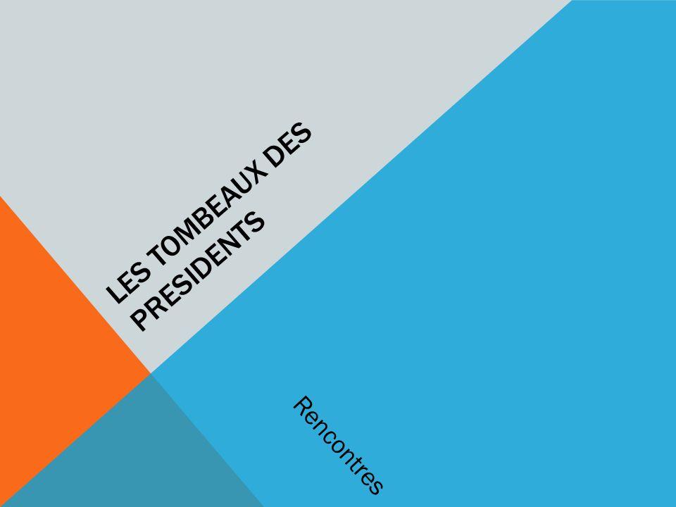 LES TOMBEAUX DES PRESIDENTS