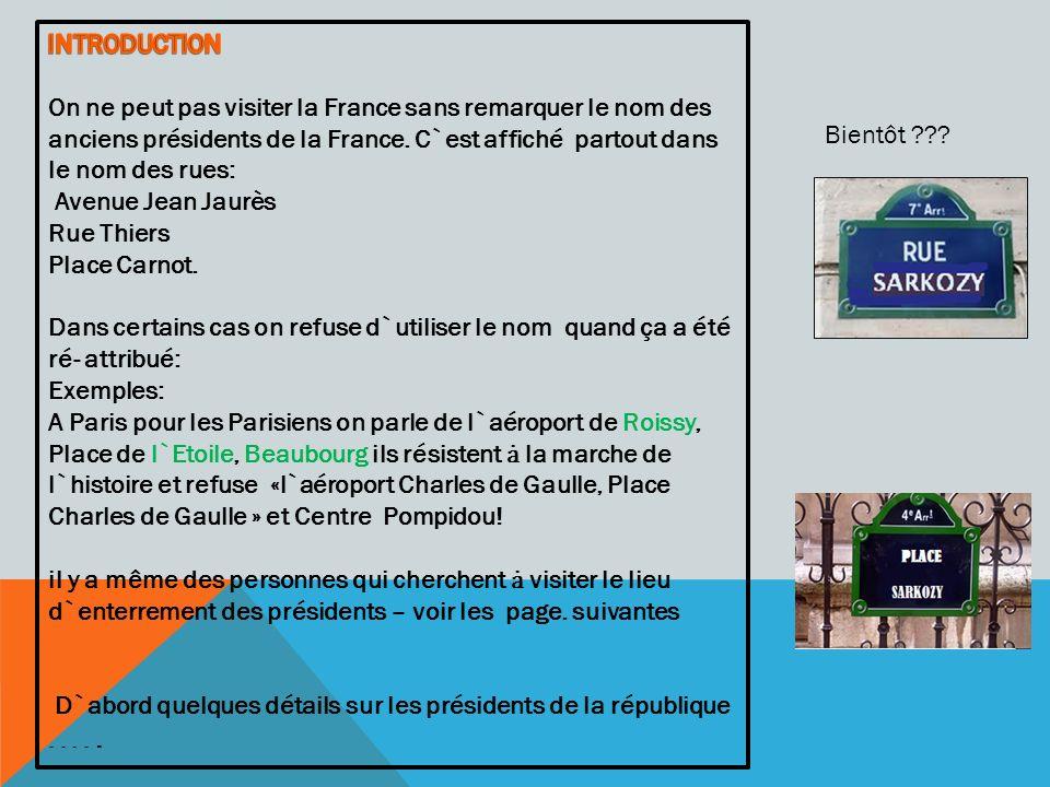 INTRODUCTION On ne peut pas visiter la France sans remarquer le nom des anciens présidents de la France. C`est affiché partout dans le nom des rues: