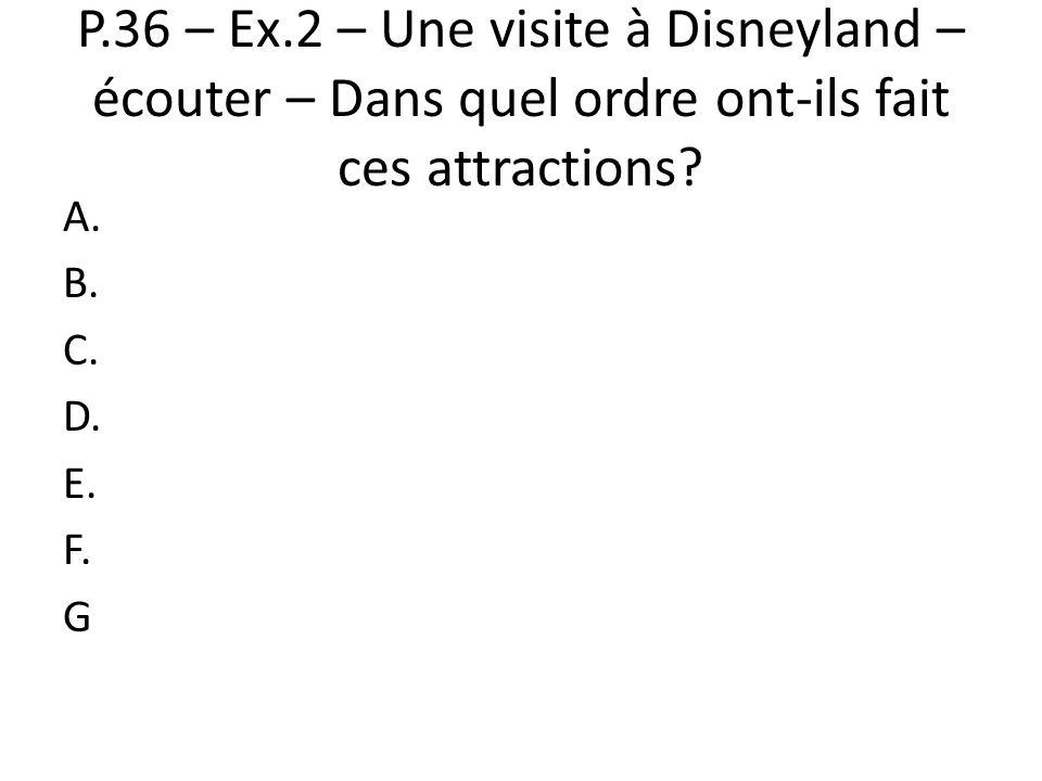P.36 – Ex.2 – Une visite à Disneyland – écouter – Dans quel ordre ont-ils fait ces attractions