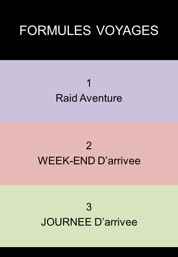 FORMULES VOYAGES 1 Raid Aventure 2 WEEK-END D'arrivee 3