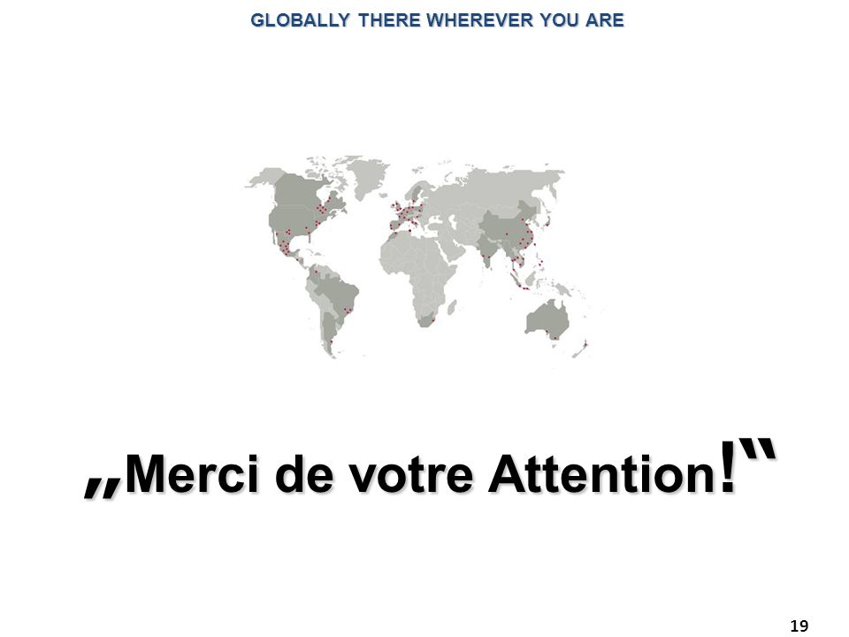 "GLOBALLY THERE WHEREVER YOU ARE ""Merci de votre Attention!"