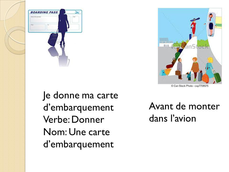 Je donne ma carte d'embarquement Verbe: Donner Nom: Une carte Avant de monter dans l'avion