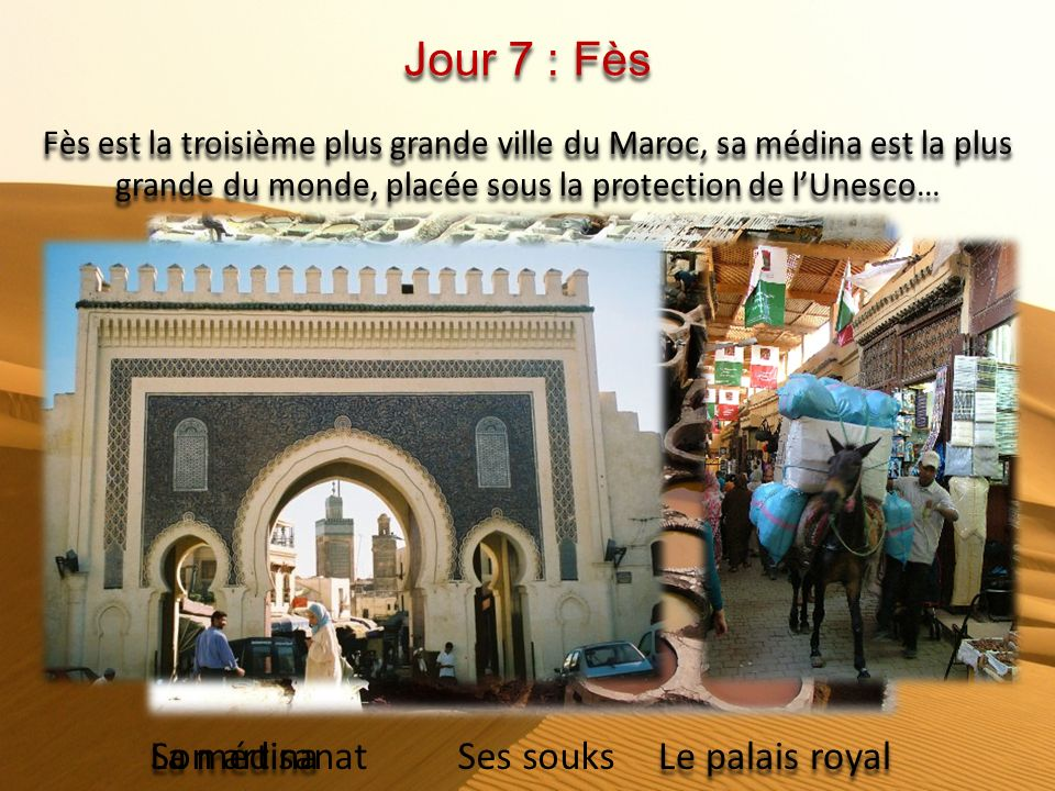 Jour 7 : Fès La médina Son artisanat Ses souks Le palais royal