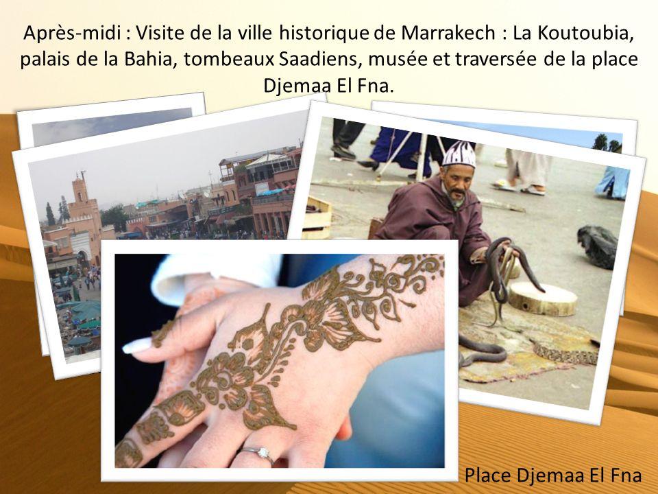 Après-midi : Visite de la ville historique de Marrakech : La Koutoubia, palais de la Bahia, tombeaux Saadiens, musée et traversée de la place Djemaa El Fna.