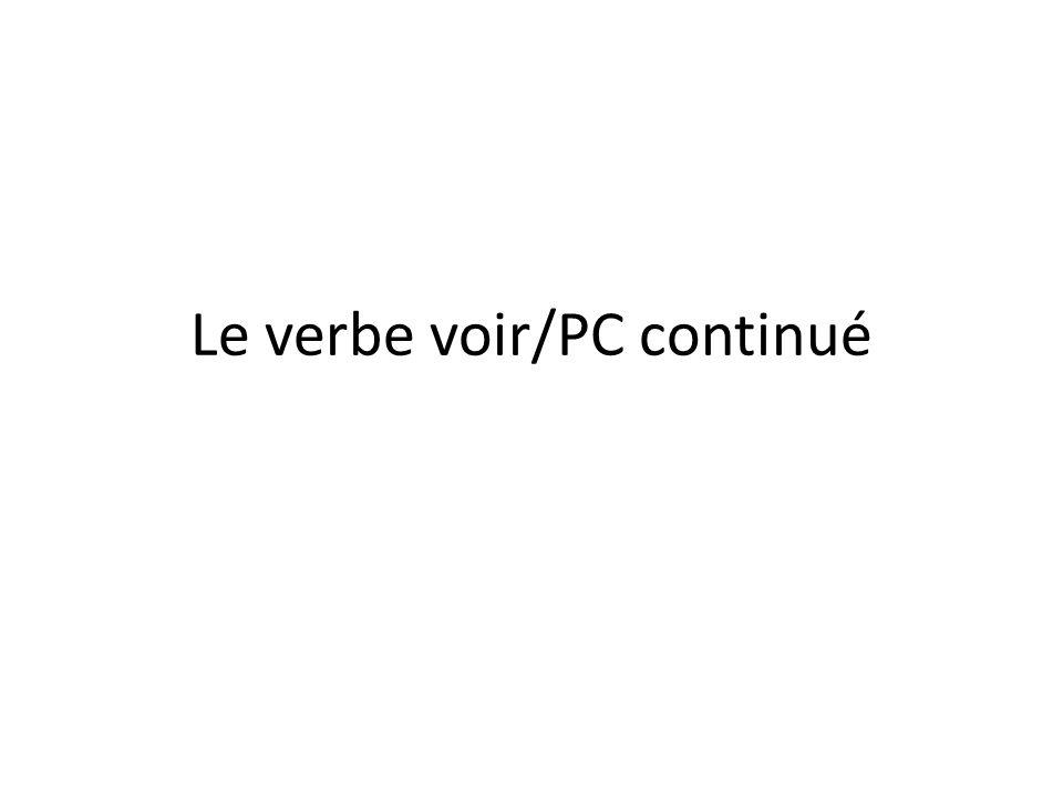 Le verbe voir/PC continué