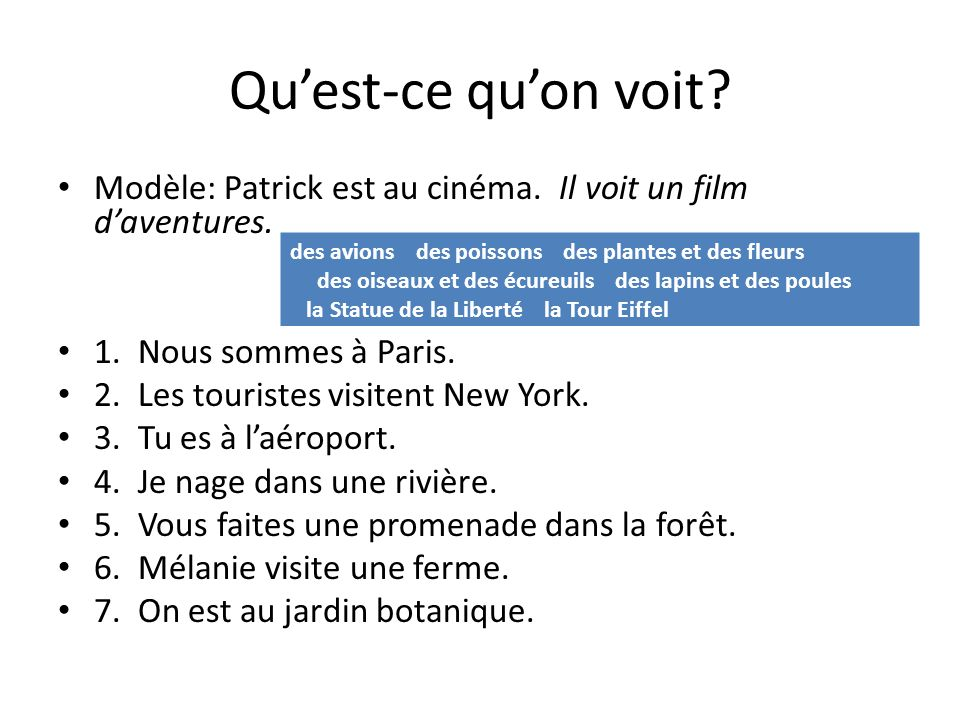 Qu'est-ce qu'on voit Modèle: Patrick est au cinéma. Il voit un film d'aventures. 1. Nous sommes à Paris.