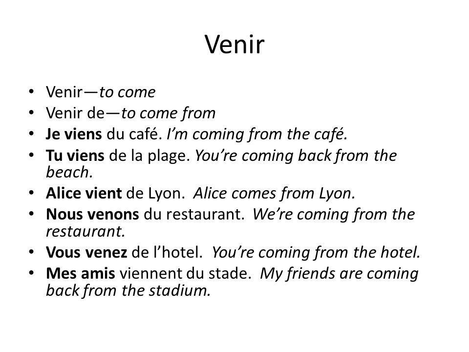 Venir Venir—to come Venir de—to come from