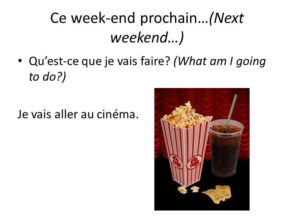 Ce week-end prochain…(Next weekend…)