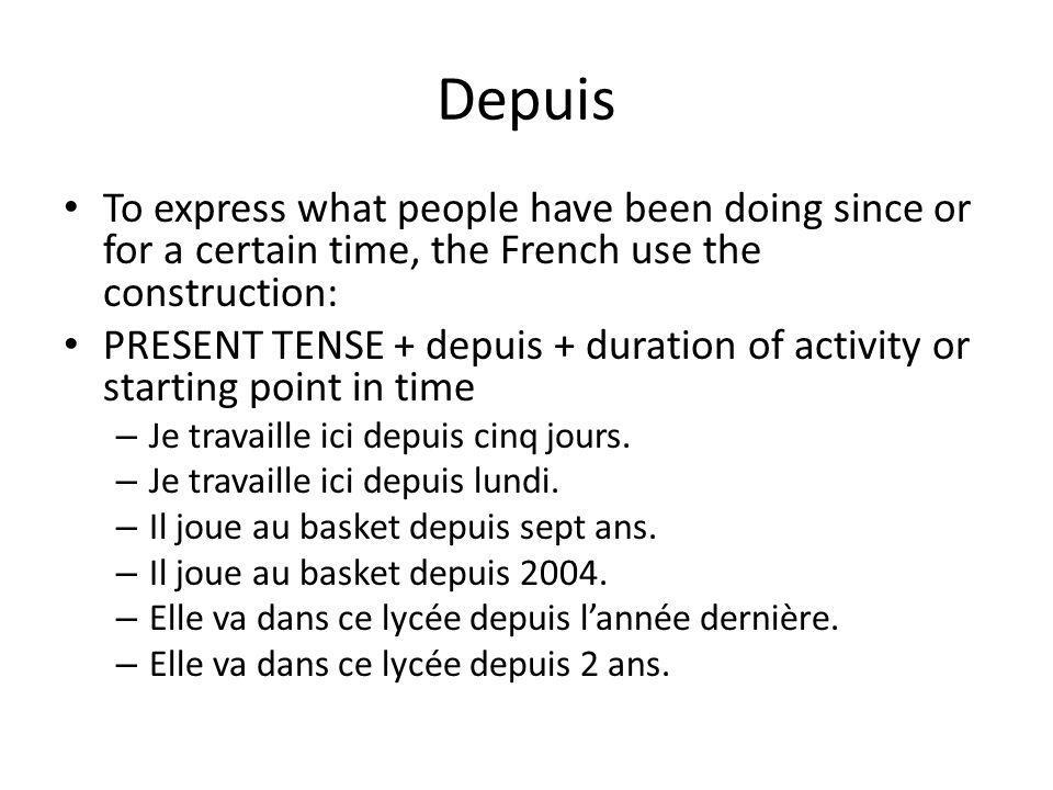 Depuis To express what people have been doing since or for a certain time, the French use the construction: