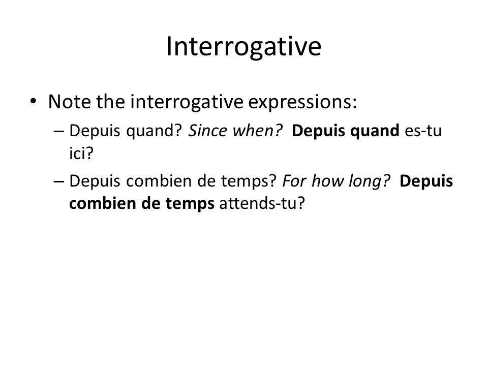 Interrogative Note the interrogative expressions: