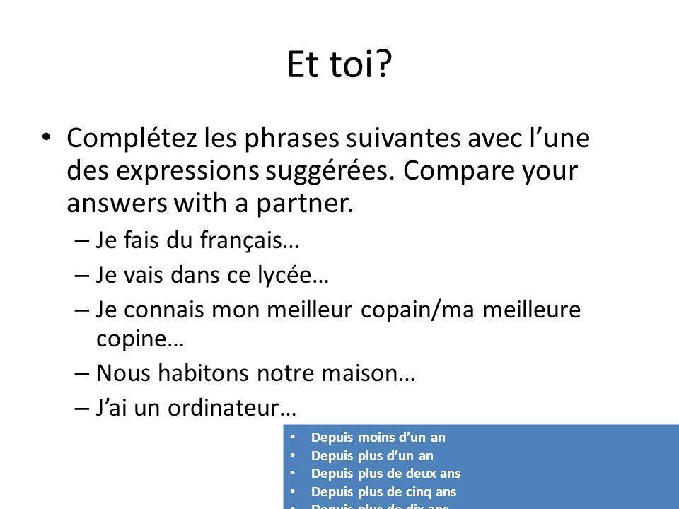 Et toi Complétez les phrases suivantes avec l'une des expressions suggérées. Compare your answers with a partner.