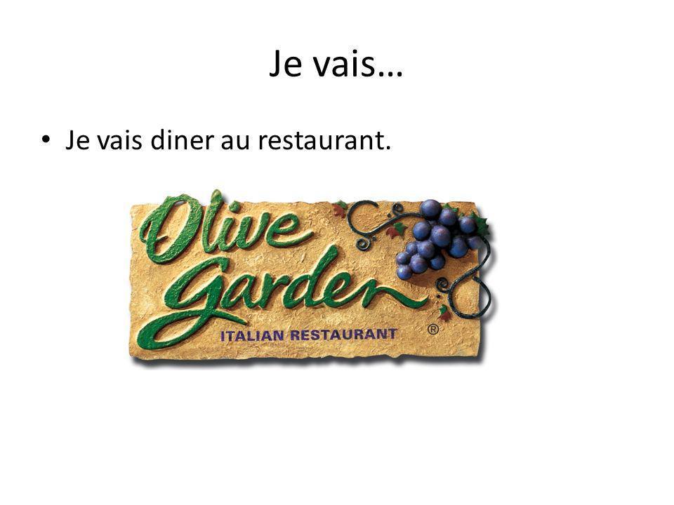 Je vais… Je vais diner au restaurant.