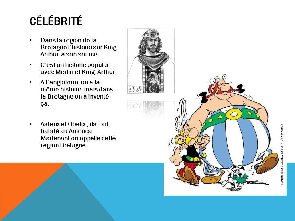 célébrité Dans la region de la Bretagne l'histoire sur King Arthur a son source. C'est un historie popular avec Merlin et King Arthur.