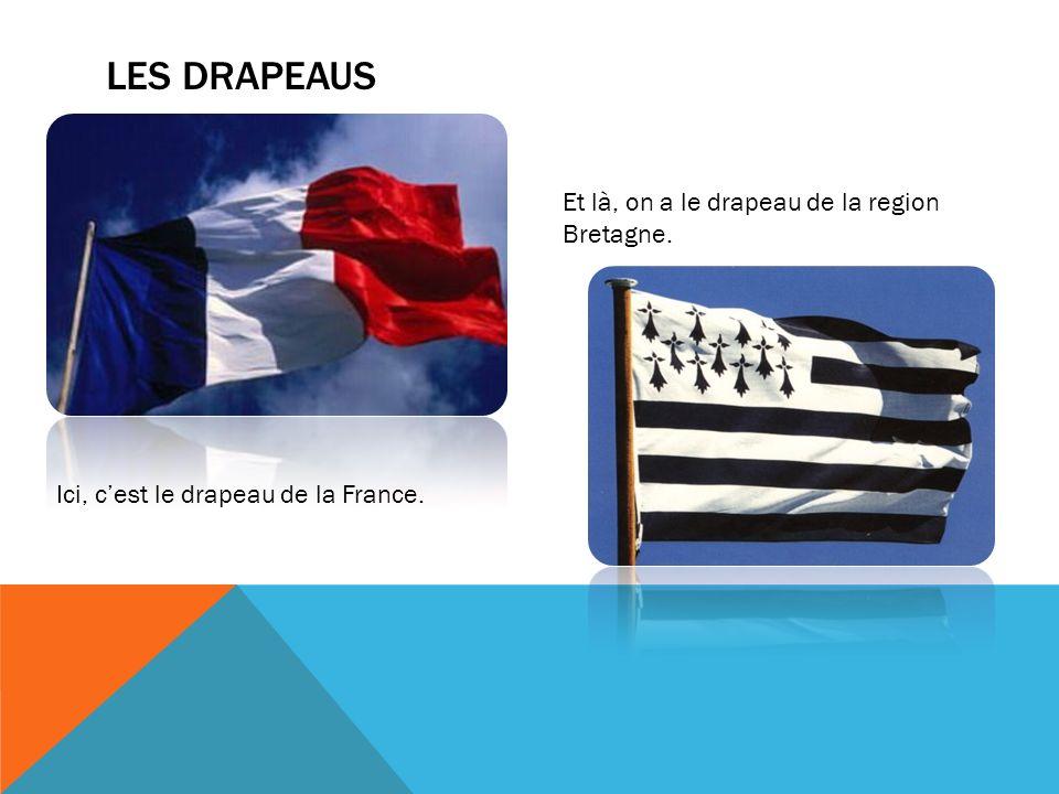 Les Drapeaus Et là, on a le drapeau de la region Bretagne.