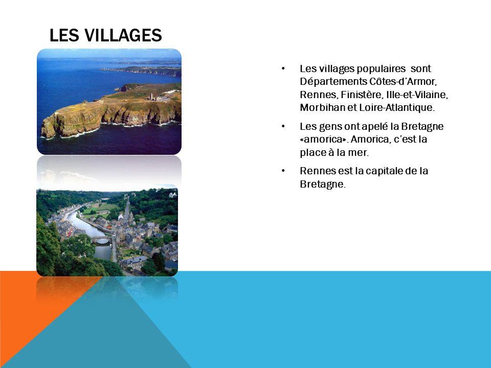 Les Villages Les villages populaires sont Départements Côtes-d'Armor, Rennes, Finistère, Ille-et-Vilaine, Morbihan et Loire-Atlantique.