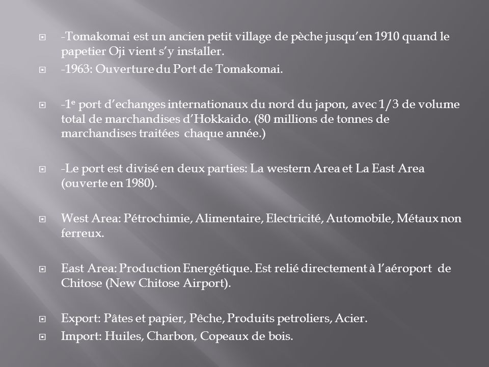 -Tomakomai est un ancien petit village de pèche jusqu'en 1910 quand le papetier Oji vient s'y installer.