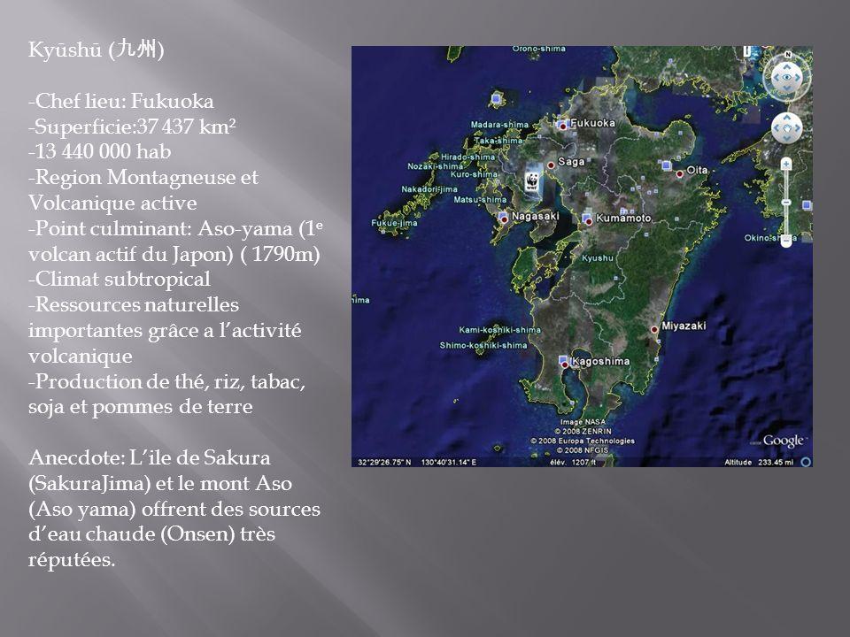 Kyūshū (九州) -Chef lieu: Fukuoka. -Superficie:37 437 km². 13 440 000 hab. Region Montagneuse et Volcanique active.