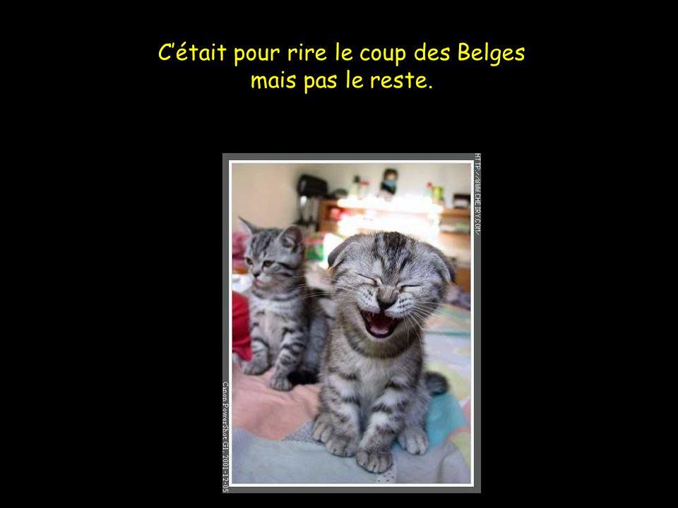 C'était pour rire le coup des Belges mais pas le reste.