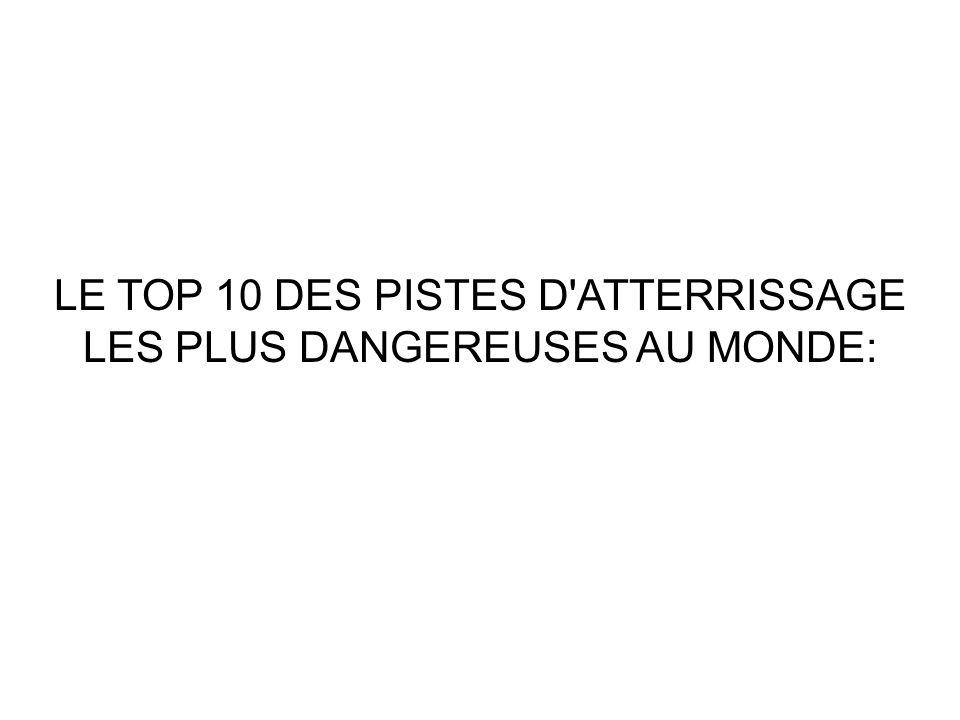 LE TOP 10 DES PISTES D ATTERRISSAGE LES PLUS DANGEREUSES AU MONDE: