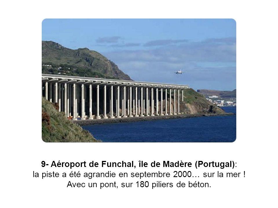 9- Aéroport de Funchal, île de Madère (Portugal): la piste a été agrandie en septembre 2000… sur la mer .
