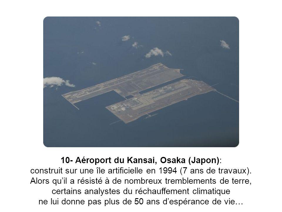 10- Aéroport du Kansai, Osaka (Japon): construit sur une île artificielle en 1994 (7 ans de travaux).