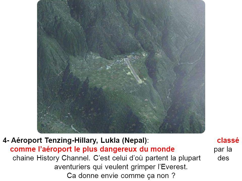4- Aéroport Tenzing-Hillary, Lukla (Nepal): classé comme l'aéroport le plus dangereux du monde par la chaine History Channel.