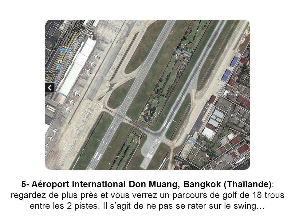 5- Aéroport international Don Muang, Bangkok (Thaïlande): regardez de plus près et vous verrez un parcours de golf de 18 trous entre les 2 pistes.