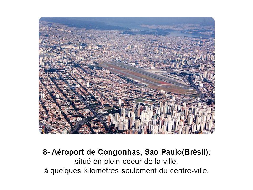 8- Aéroport de Congonhas, Sao Paulo(Brésil): situé en plein coeur de la ville, à quelques kilomètres seulement du centre-ville.