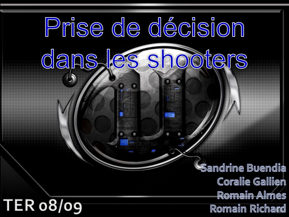 Prise de décision dans les shooters TER 08/09 Sandrine Buendia