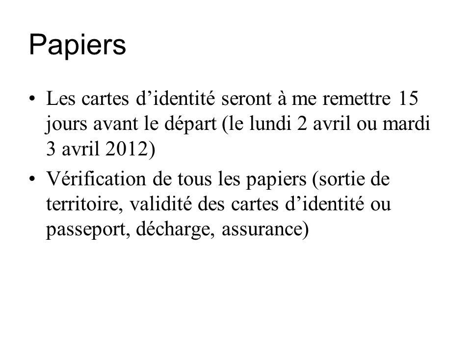 Papiers Les cartes d'identité seront à me remettre 15 jours avant le départ (le lundi 2 avril ou mardi 3 avril 2012)