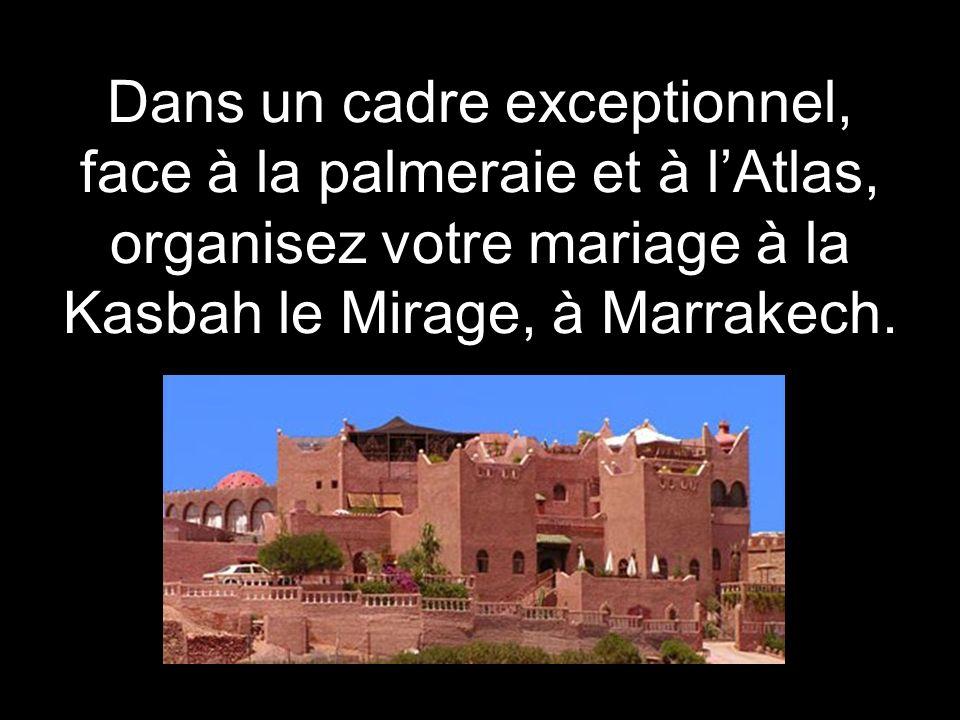 Dans un cadre exceptionnel, face à la palmeraie et à l'Atlas, organisez votre mariage à la Kasbah le Mirage, à Marrakech.