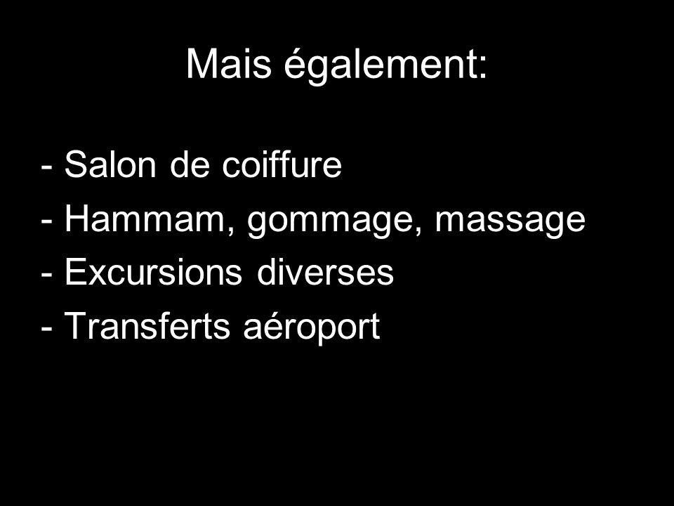 Mais également: - Salon de coiffure - Hammam, gommage, massage