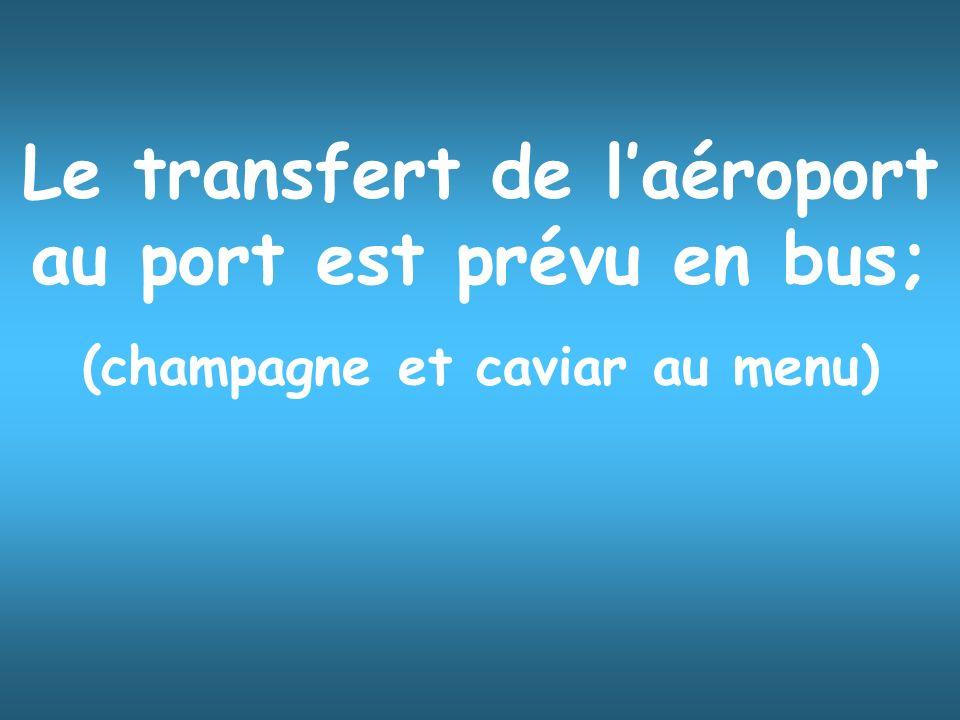 Le transfert de l'aéroport au port est prévu en bus;