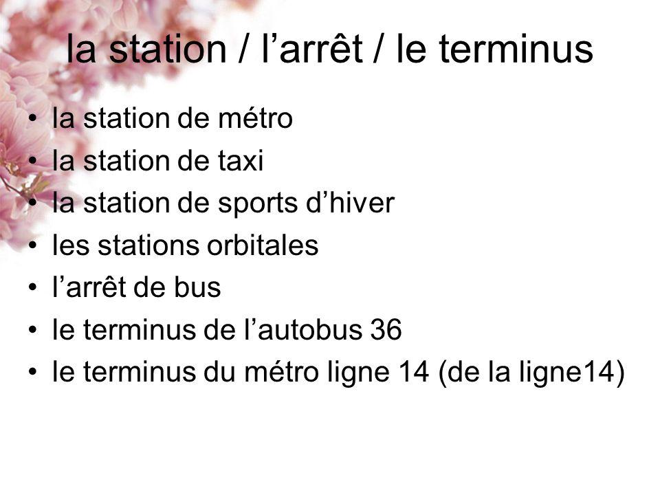 la station / l'arrêt / le terminus