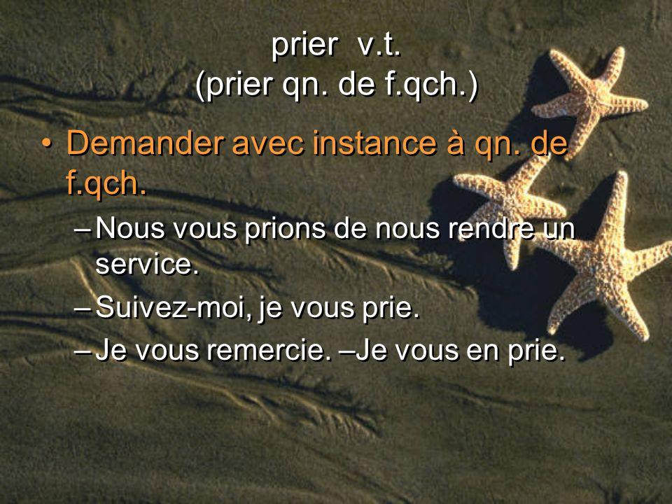 prier v.t. (prier qn. de f.qch.)