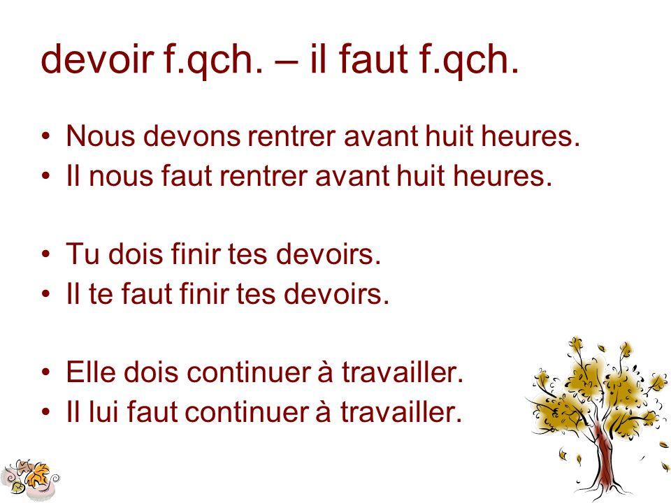devoir f.qch. – il faut f.qch.