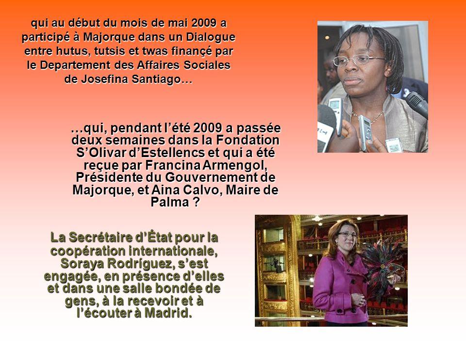 qui au début du mois de mai 2009 a participé à Majorque dans un Dialogue entre hutus, tutsis et twas finançé par le Departement des Affaires Sociales de Josefina Santiago…