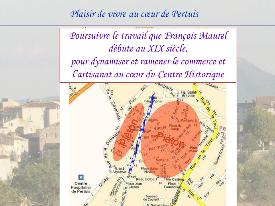 Poursuivre le travail que François Maurel débute au XIX siècle, pour dynamiser et ramener le commerce et l'artisanat au cœur du Centre Historique